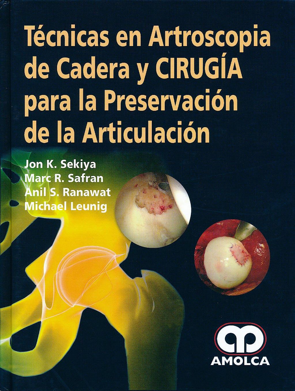 Portada del libro 9789588760698 Tecnicas en Artroscopia de Cadera y Cirugia para la Preservacion  de la Articulacion