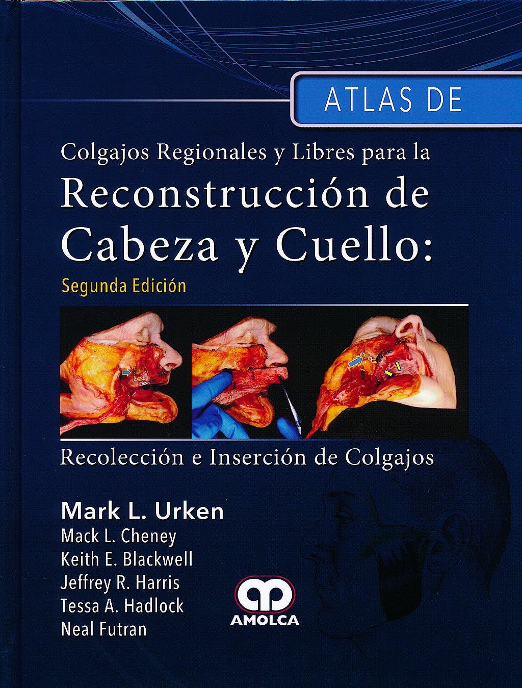 Portada del libro 9789588816050 Atlas de Colgajos Regionales y Libres para la Reconstrucción de Cabeza y Cuello. Recolección e Inserción de Colgajos