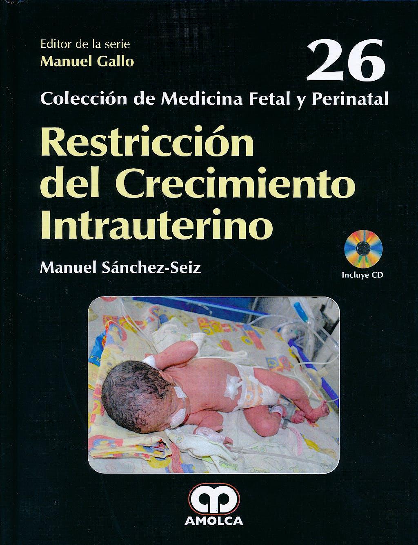 Portada del libro 9789588871561 Restricción del Crecimiento Intrauterino + DVD (Colección de Medicina Fetal y Perinatal, Vol. 26)