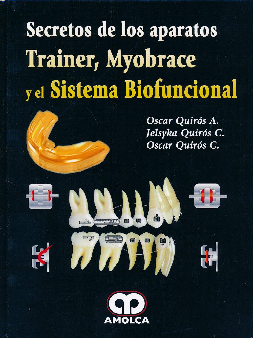 Portada del libro 9789588871608 Secretos de los Aparatos Trainer, Myobrace y el Sistema Biofuncional