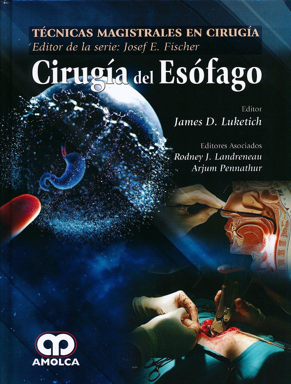 Portada del libro 9789588871660 Cirugía del Esófago (Técnicas Magistrales en Cirugía Dr. J.E. Fischer)