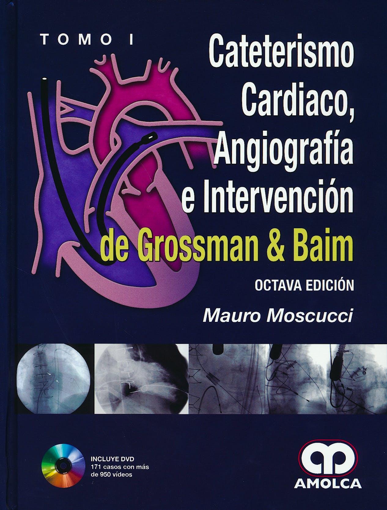 Portada del libro 9789588871844 Cateterismo Cardiaco, Angiografía e Intervención de Grossman y Baim, 2 Vols. + DVD
