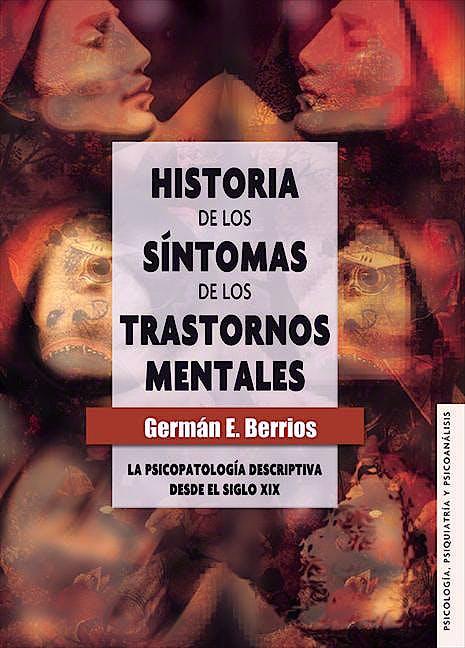 Portada del libro 9789681682996 Historia de los Sintomas de los Trastornos Mentales. la Psicopatologia Descriptiva desde el Siglo XIX