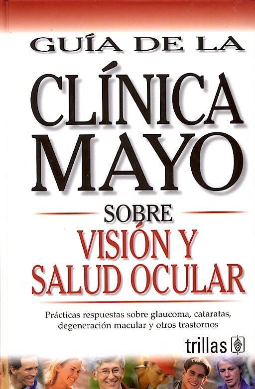 Portada del libro 9789706555502 Guia de la Clinica Mayo sobre Vision y Salud Ocular
