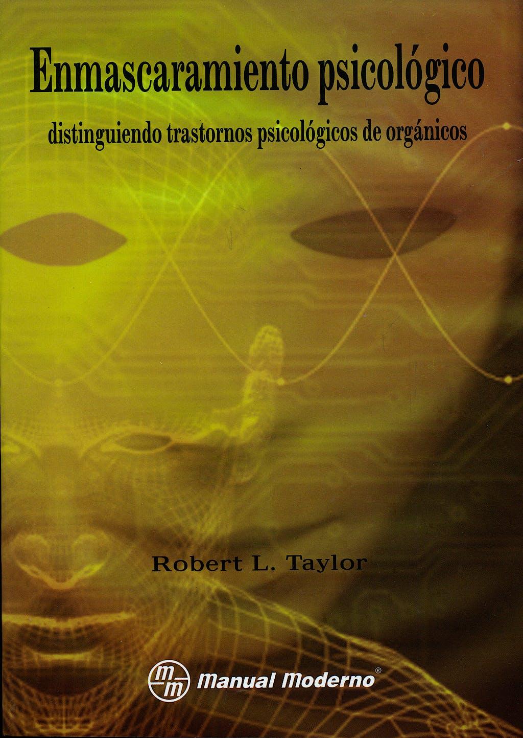 Portada del libro 9789707293519 Enmascaramiento Psicologico: Distinguiendo Trastornos Psicologicos de Organicos