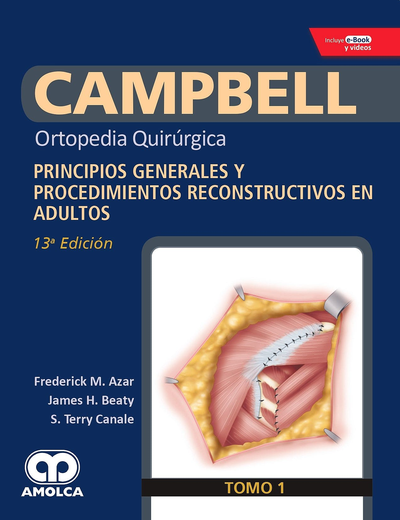 Portada del libro 9789804300882 CAMPBELL Ortopedia Quirúrgica, Tomo 1: Principios Generales y Procedimientos Reconstructivos en Adultos (Incluye E-Book y Videos)