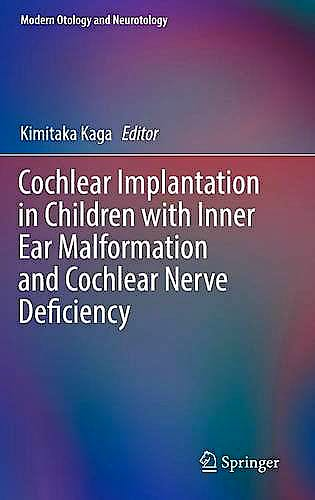 Portada del libro 9789811013997 Cochlear Implantation in Children with Inner Ear Malformation and Cochlear Nerve Deficiency (Modern Otology and Neurotology)