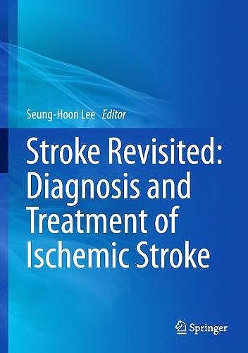 Portada del libro 9789811014239 Stroke Revisited: Diagnosis and Treatment of Ischemic Stroke