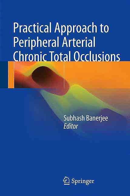 Portada del libro 9789811030529 Practical Approach to Peripheral Arterial Chronic Total Occlusions