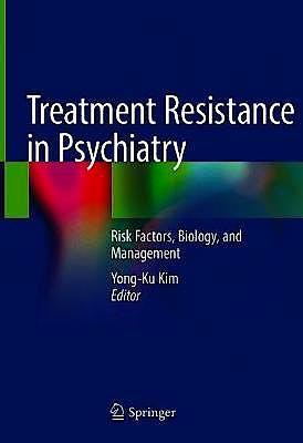 Portada del libro 9789811043574 Treatment Resistance in Psychiatry. Risk Factors, Biology, and Management