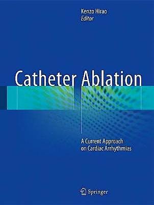 Portada del libro 9789811044625 Catheter Ablation. A Current Approach on Cardiac Arrhythmias