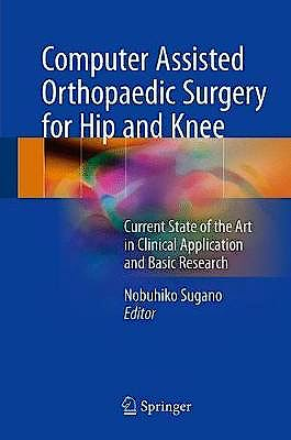 Portada del libro 9789811052446 Computer Assisted Orthopaedic Surgery for Hip and Knee. Current State of the Art in Clinical Application and Basic Research