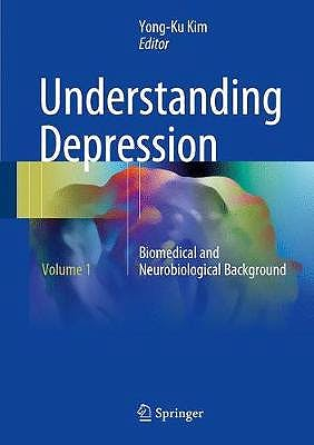 Portada del libro 9789811065798 Understanding Depression, Volume 1: Biomedical and Neurobiological Background