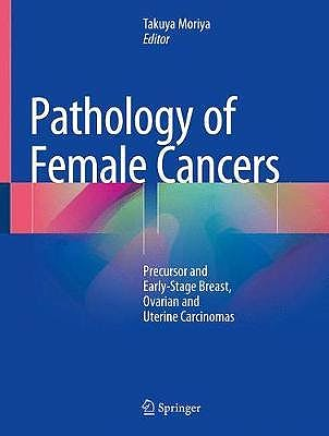 Portada del libro 9789811086052 Pathology of Female Cancers. Precursor and Early-Stage Breast, Ovarian and Uterine Carcinomas