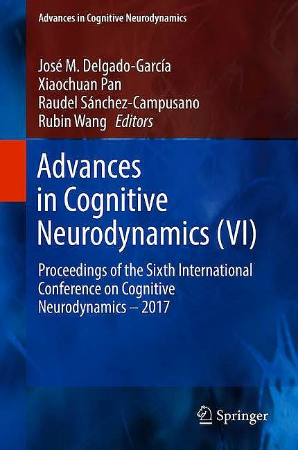 Portada del libro 9789811088537 Advances in Cognitive Neurodynamics (VI). Proceedings of the Sixth International Conference on Cognitive Neurodynamics 2017