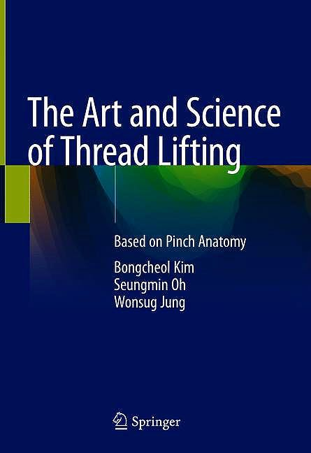 Portada del libro 9789811306136 The Art and Science of Thread Lifting. Based on Pinch Anatomy