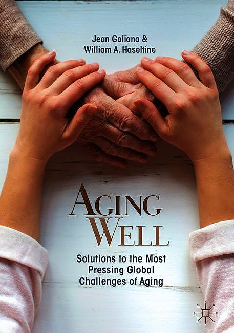 Portada del libro 9789811321634 Aging Well. Solutions to the Most Pressing Global Challenges of Aging
