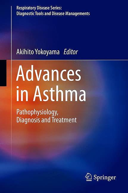 Portada del libro 9789811327896 Advances in Asthma. Pathophysiology, Diagnosis and Treatment (Respiratory Disease Series: Diagnostic Tools and Disease Managements)