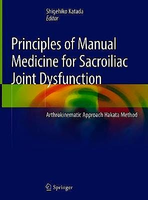 Portada del libro 9789811368097 Principles of Manual Medicine for Sacroiliac Joint Dysfunction. Arthrokinematic Approach Hakata Method