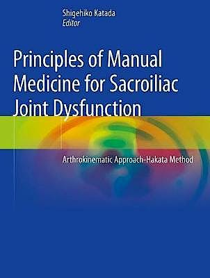 Portada del libro 9789811368127 Principles of Manual Medicine for Sacroiliac Joint Dysfunction. Arthrokinematic Approach-Hakata Method (Softcover)