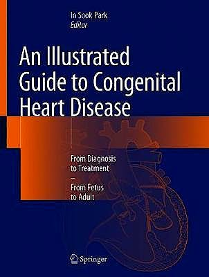 Portada del libro 9789811369773 An Illustrated Guide to Congenital Heart Disease. From Diagnosis to Treatment. From Fetus to Adult