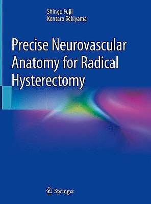 Portada del libro 9789811381003 Precise Neurovascular Anatomy for Radical Hysterectomy