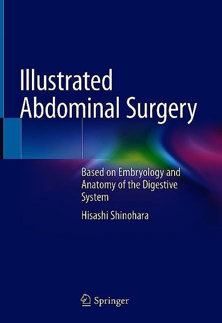 Portada del libro 9789811517952 Illustrated Abdominal Surgery. Based on Embryology and Anatomy of the Digestive System