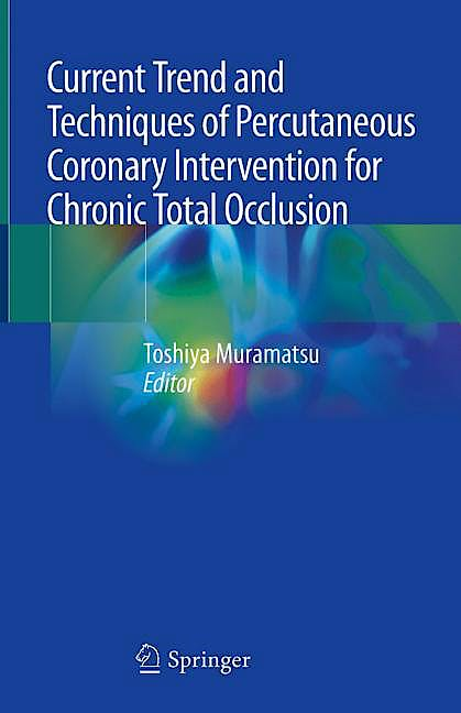 Portada del libro 9789811530685 Current Trend and Techniques of Percutaneous Coronary Intervention for Chronic Total Occlusion