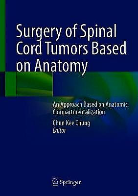 Portada del libro 9789811577703 Surgery of Spinal Cord Tumors Based on Anatomy. An Approach Based on Anatomic Compartmentalization