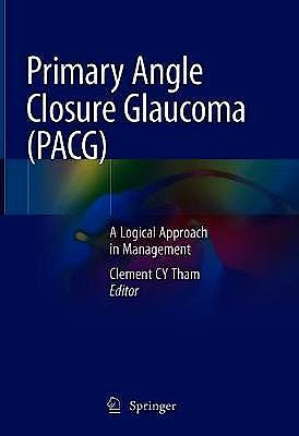 Portada del libro 9789811581199 Primary Angle Closure Glaucoma (PACG). A Logical Approach in Management