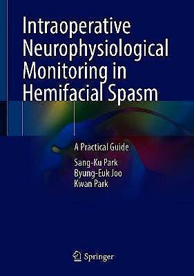 Portada del libro 9789811613265 Intraoperative Neurophysiological Monitoring in Hemifacial Spasm. A Practical Guide
