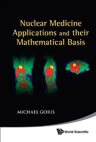 Portada del libro 9789812837349 Nuclear Medicine Applications and Their Nathematical Basis