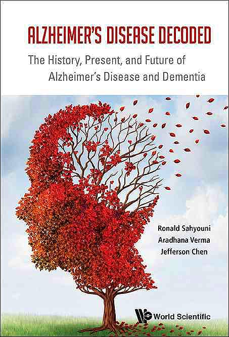 Portada del libro 9789813109247 Alzheimer's Disease Decoded. the History, Present, and Future of Alzheimer's Disease and Dementia (Hardcover)