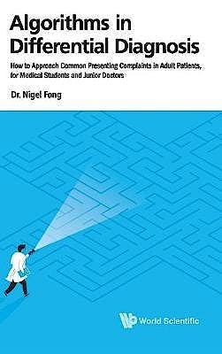 Portada del libro 9789813232921 Algorithms in Differential Diagnosis: How to Approach Common Presenting Complaints in Adult Patients, for Medical Students and Junior Doctors