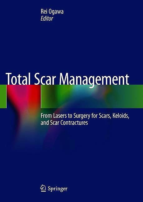 Portada del libro 9789813297906 Total Scar Management. From Lasers to Surgery for Scars, Keloids, and Scar Contractures