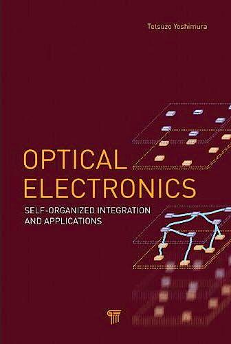 Portada del libro 9789814310901 Optical Electronics. Self-Organized Integration and Applications