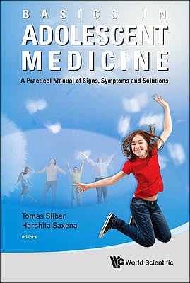 Portada del libro 9789814329538 Basics in Adolescent Medicine. a Practical Manual of Signs, Symptoms and Solutions