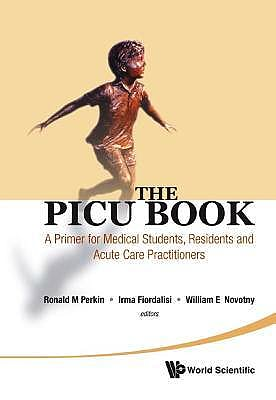 Portada del libro 9789814329606 The Picu Book. a Primer for Medical Students, Residents and Acute Care Practitioners