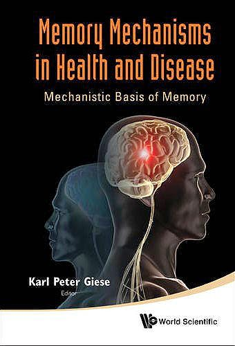 Portada del libro 9789814366694 Memory Mechanisms in Health and Disease. Mechanistic Basis of Memory