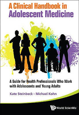 Portada del libro 9789814374033 A Clinical Handbook in Adolescent Medicine. a Guide for Health Professionals Who Work with Adolescents and Young Adults