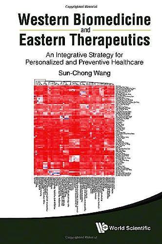 Portada del libro 9789814412872 Western Biomedicine and Eastern Therapeutics. an Integrative Strategy for Personalized and Preventive Healthcare