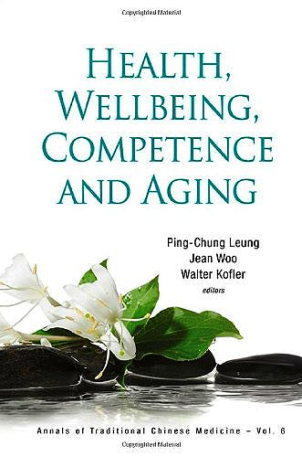 Portada del libro 9789814425667 Health, Wellbeing, Competence and Aging (Annals of Traditional Chinese Medicine, Vol. 6)