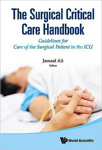 Portada del libro 9789814663120 The Surgical Critical Care Handbook. Guidelines for Care of the Surgical Patient in the Icu