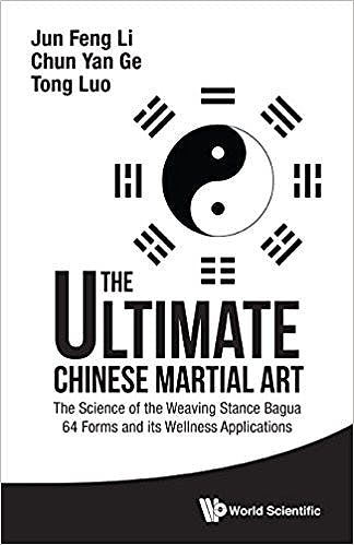 Portada del libro 9789814749282 The Ultimate Chinese Martial Art. The Science of the Weaving Stance Bagua 64 Forms and Its Wellness Applications
