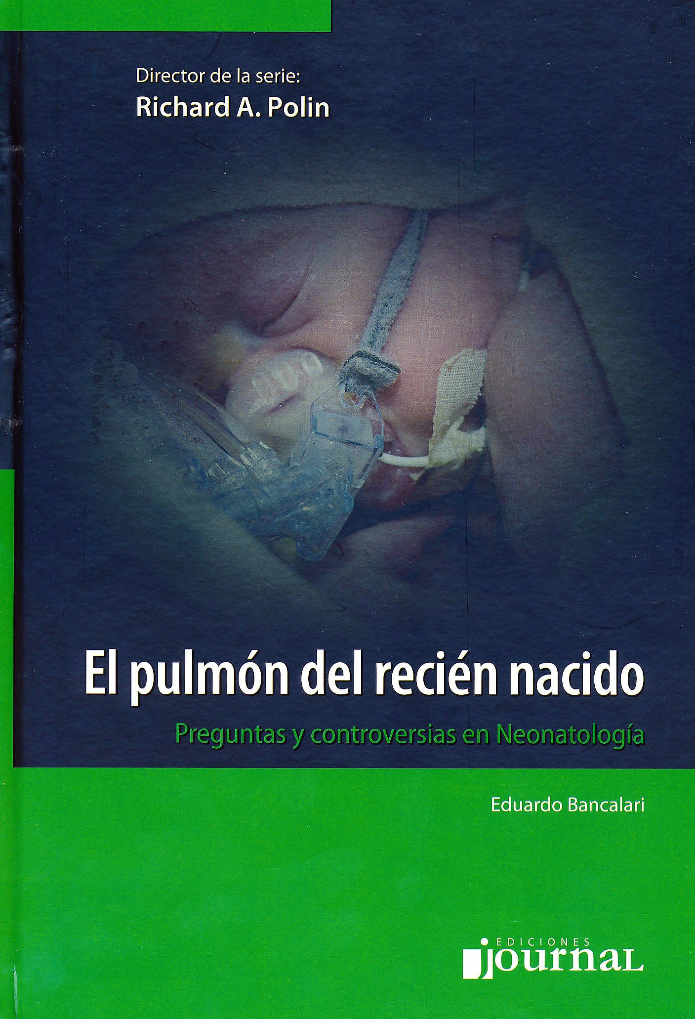 Portada del libro 9789871259700 El Pulmón del Recién Nacido. Preguntas y Controversias en Neonatología