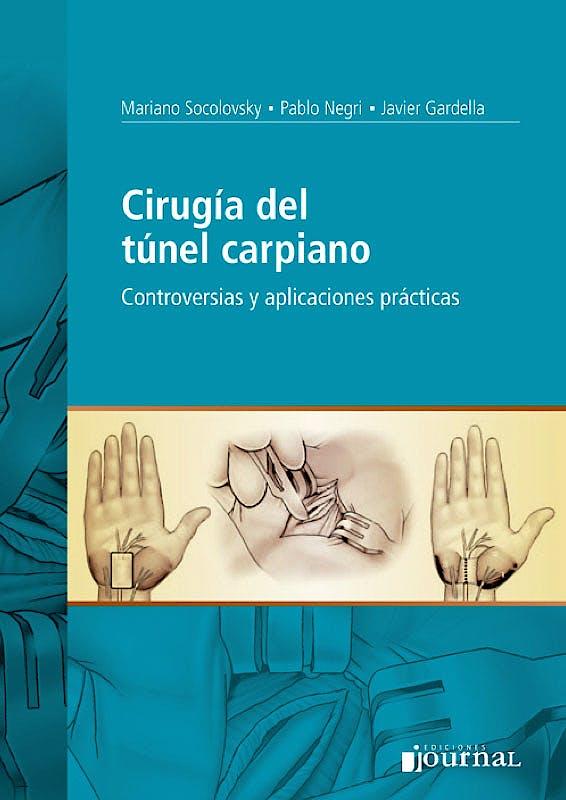 Portada del libro 9789871259724 Cirugía del Túnel Carpiano. Controversias y Aplicaciones Prácticas