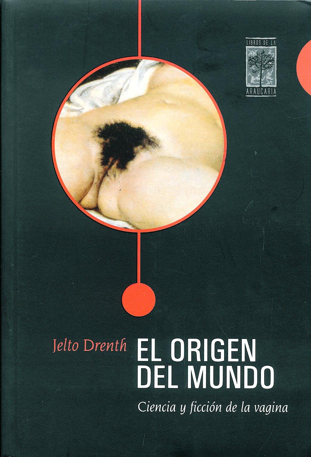 Portada del libro 9789871300174 El Origen del Mundo. Ciencia y Ficcion de la Vagina