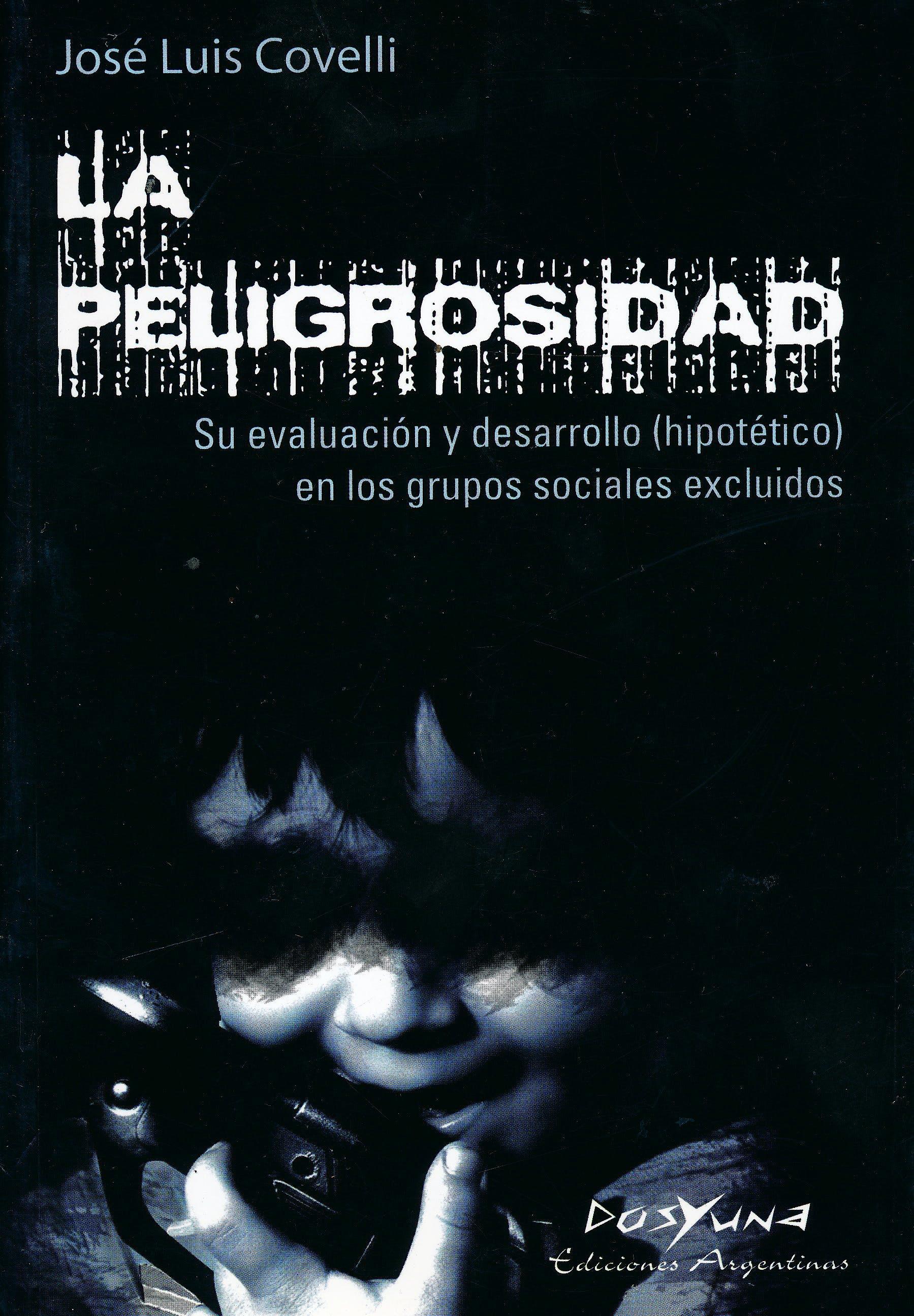 Portada del libro 9789871573042 La Peligrosidad. Su Evaluación y Desarrollo (Hipotético) en los Grupos Sociales Excluidos