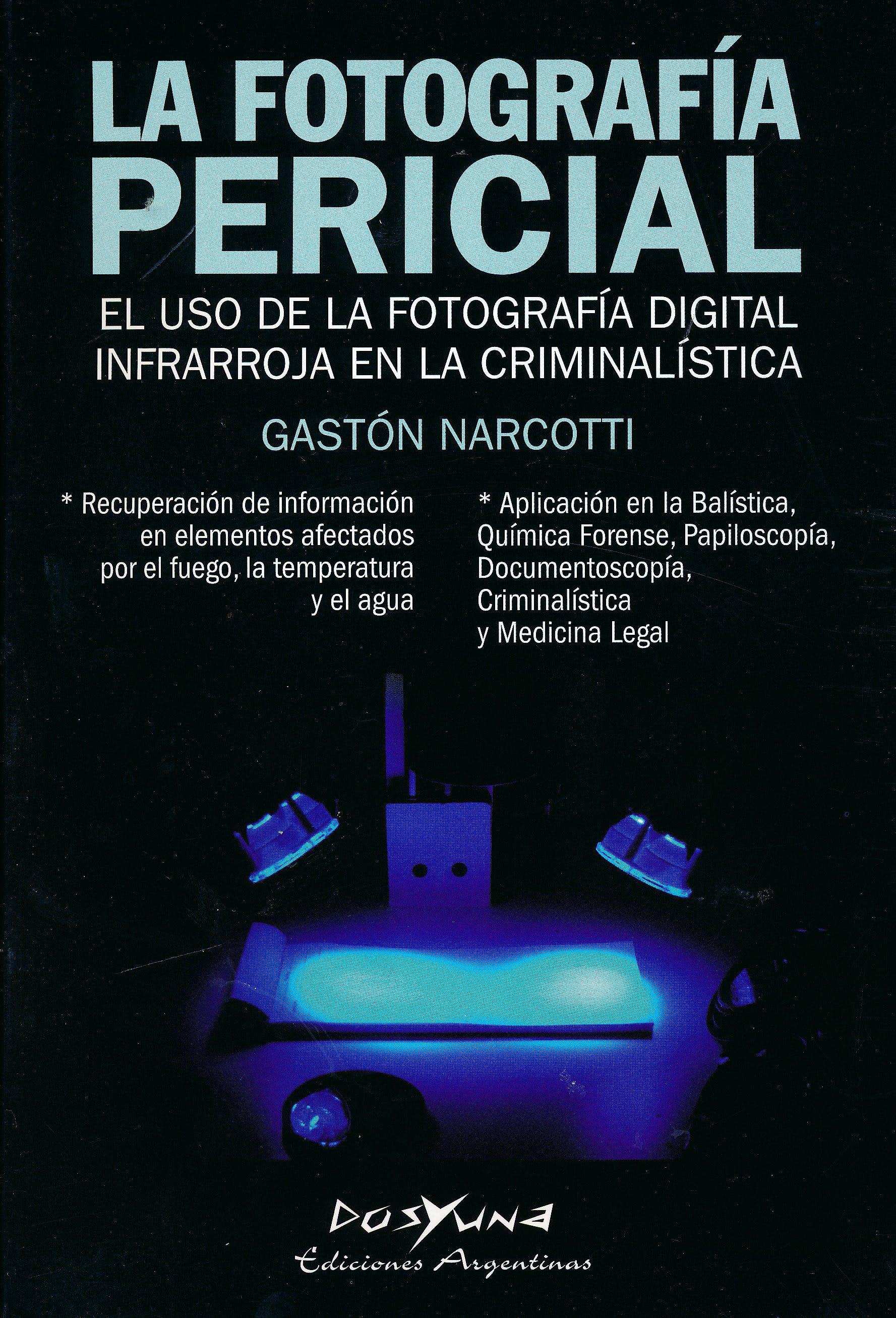 Portada del libro 9789871573233 La Fotografía Pericial. El Uso de la Fotografía Digital Infrarroja en la Criminalística