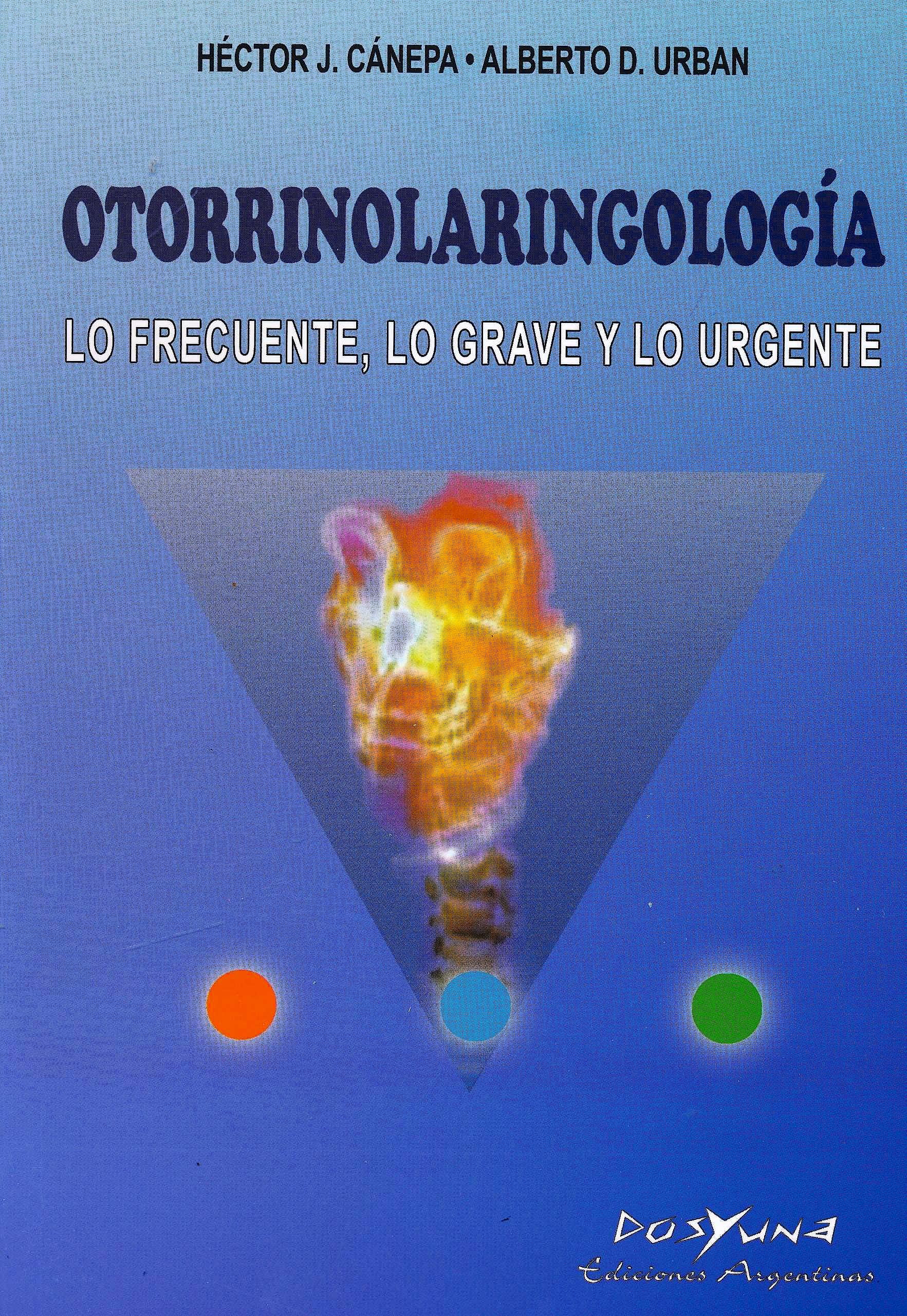 Portada del libro 9789871573431 Otorrinolaringología. Lo Frecuente, lo Grave y lo Urgente